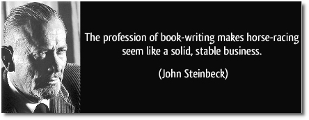 Steinbeck (1902-1968) says that the profession of book-writing makes horse-racing seem like a solid, stable business.