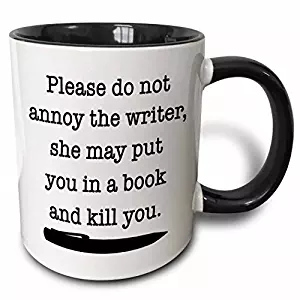 Coffee cup says the writer might put you in a book and kill you.