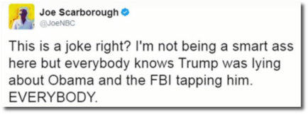 Joe Scarborough says everybody knows that Donald was lying about Obama tapping his phones - EVERYBODY