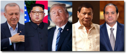 Erdogan of Turkey, Kim Jong-un of North Korea, Trump, Rodrigo Duterte of Philippines, Abdel Fattah el-Sisi of Egypt